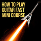 How To Play Guitar Fast Mini Course