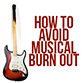 Avoiding Musical Burn Out