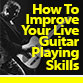 Learn how to develop great live guitar playing skills