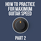 Building Maximum Guitar Speed - Part 2