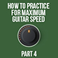 Building Maximum Guitar Speed - Part 4
