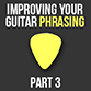Guitar Phrasing Article Part 3