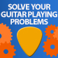 How To Solve Guitar Playing Problems
