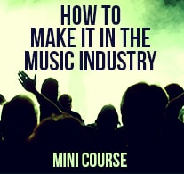 How To Make It In The Music Industry Mini Course