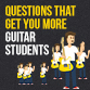 Questions that get you more guitar students