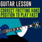 Learn how to play guitar fast with correct fretting hand position