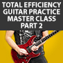 Tom Hess Total Efficiency Guitar Practice Master Class - Part 3