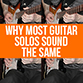 What to do to avoid your guitar solos sound the same